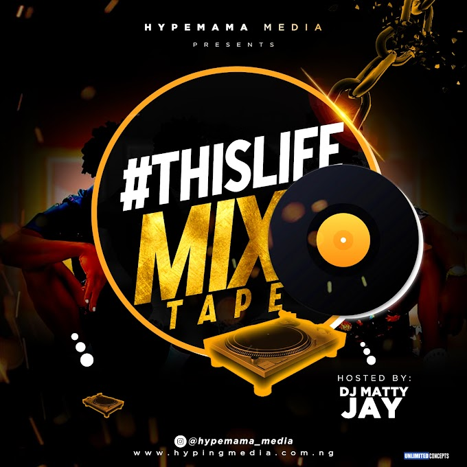 MIXTAPE: #THISLIFE MIXTAPE - DJ MATTY JAY (hypemama media)
