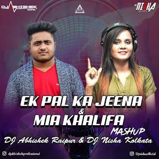 EK PAL KA JEENA & MIA KHALIFA (MASHUP) - DJ ABHISHEK RAIPUR X DJ NISHA KOLKATA
