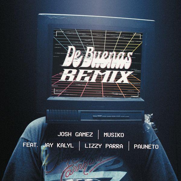 Josh Gamez – De Buenas (Remix) (Feat.Musiko,Jay Kalyl,Lizzy Parra,Pauneto) (Single) 2021 (Exclusivo WC)