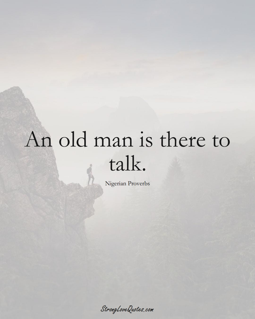 An old man is there to talk. (Nigerian Sayings);  #AfricanSayings