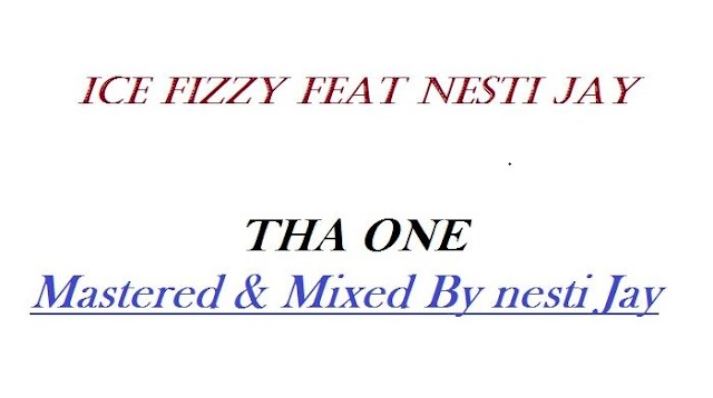 [MUSIC] Ice Fizzy feat Nesti Jay — THA ONE [Mixed by Nesti Jay ]