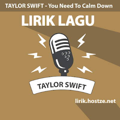 Lirik Lagu You Need To Calm Down - Taylor Swift - LirikLagu Barat