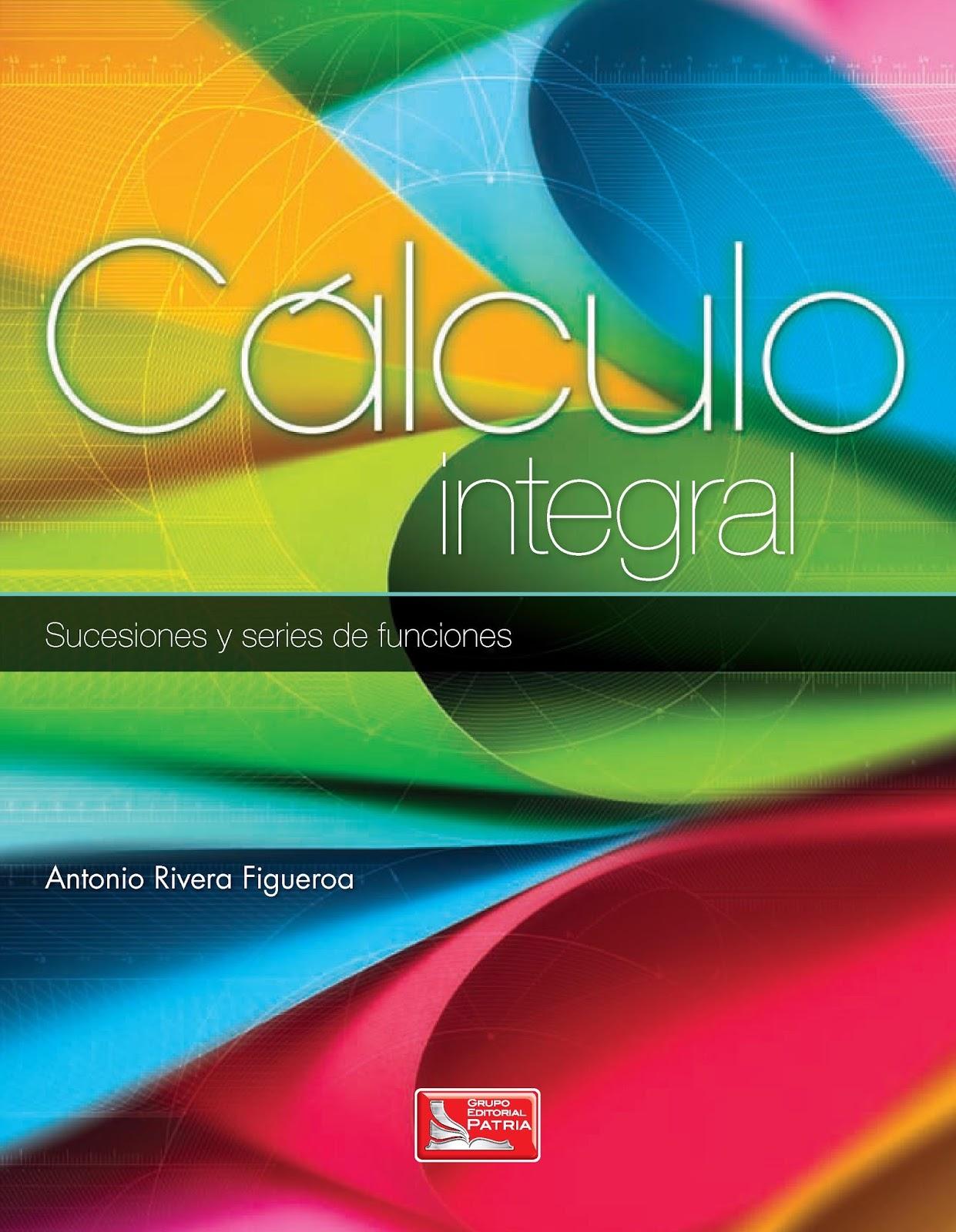 Cálculo integral: Sucesiones y series de funciones – Antonio Rivera Figueroa