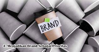 Menjadikan Brand Sebagai Prioritas