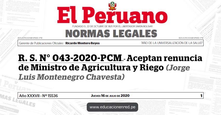 R. S. N° 043-2020-PCM.- Aceptan renuncia de Ministro de Agricultura y Riego (Jorge Luis Montenegro Chavesta)
