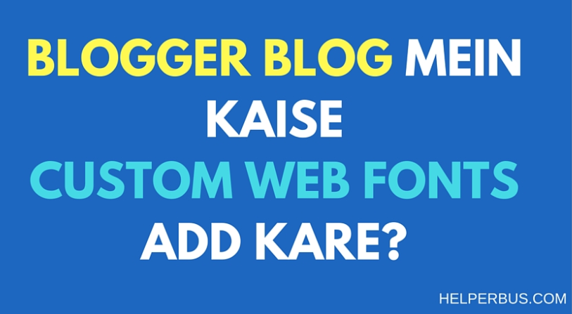 blogger-blog-mein-kaise-custom-web-fonts-add-kare-hindi-mein