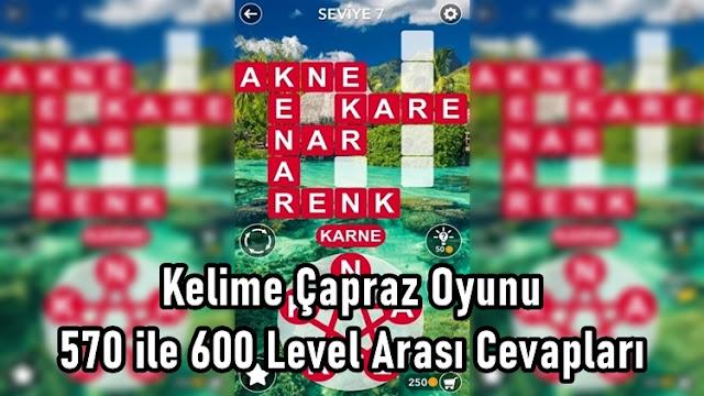 Kelime Çapraz Oyunu 570 ile 600 Level Arasi Cevaplari