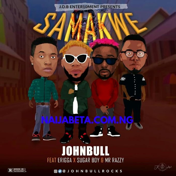 Johnbull Ft. Erigga, Sugarboy, Mr Razzy – Samankwe