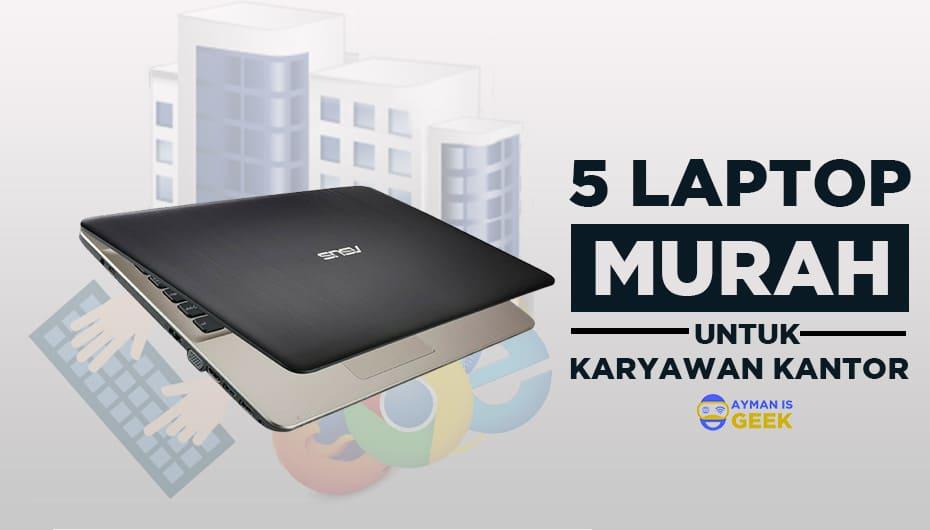 5 Laptop Murah dan Terbaik untuk Karyawan Kantoran