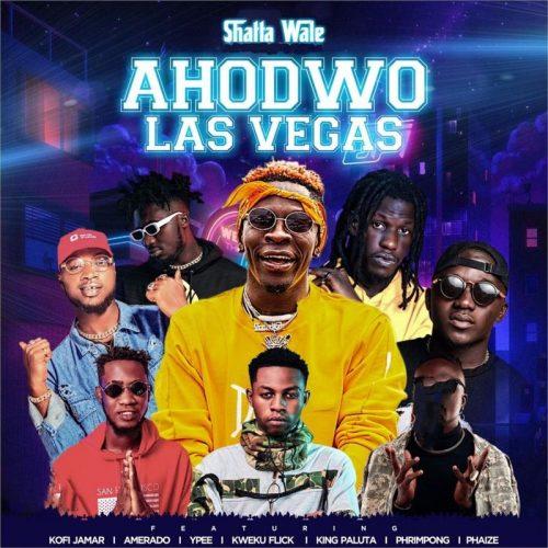 Shatta Wale – Ahodwo Las Vegas ft Kofi Jamar, Amerado, YPee, Kweku Flick, King Paluta, Phrimpong & Phaize