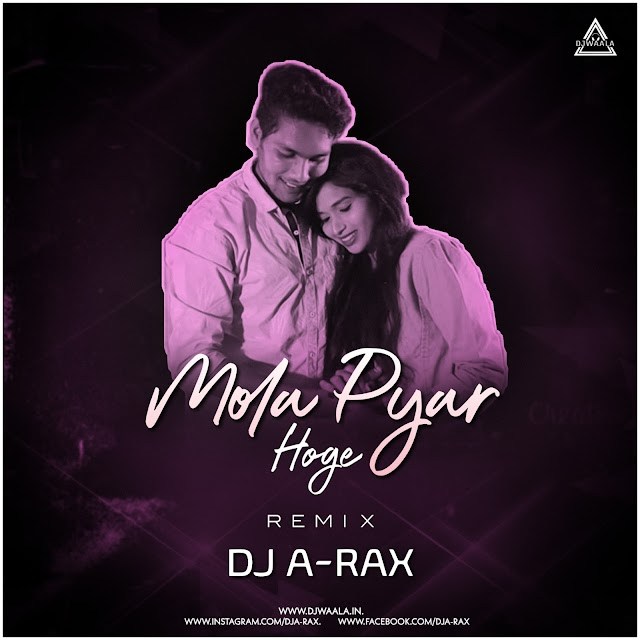 MOLA PYAR HOGE (REMIX) - DJ A-RAX