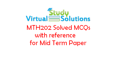 MTH202 Solved MCQs with reference for Mid Term Paper