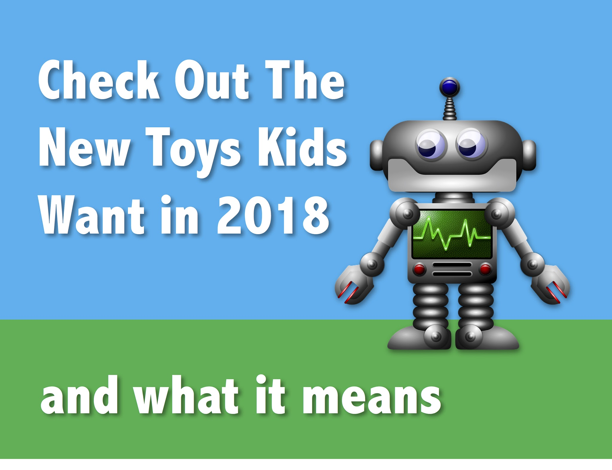 Check Out The New Toys Kids Want In 2018 And What It Means