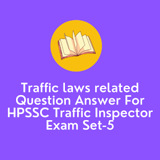 Traffic laws related Question Answer For HPSSC Traffic Inspector Exam Set-5