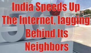 India Speeds Up The Internet, lagging Behind Its Neighbors