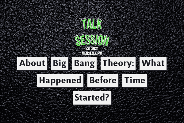 About Big Bang Theory: What happened before time started?