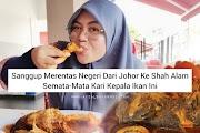 Sanggup Merentas Negeri Dari Johor Ke Shah Alam Demi Kari Kepala Ikan VIRAL Ini