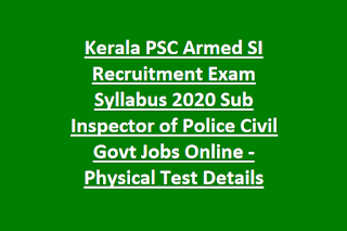 Kerala PSC Armed SI Recruitment Exam Syllabus 2020 Sub Inspector of Police Civil Govt Jobs Online -Physical Test Details