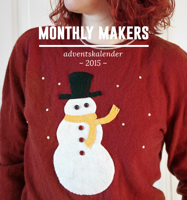 Monthly Makers adventskalender 2015, diy, do it yourself, skapa, skapande, kreativitet, creativity, create, jul, christmas, xmas, julkalender, lucka, lucköppning, aliciasivert, alicia sivert, alicia sivertsson, ugly christmas sweater, fulsöt, ful jultröja, jul, tröja, snögubbe, applikation, broderi, knappar, återbruk, halsduk, hatt, snöflingor