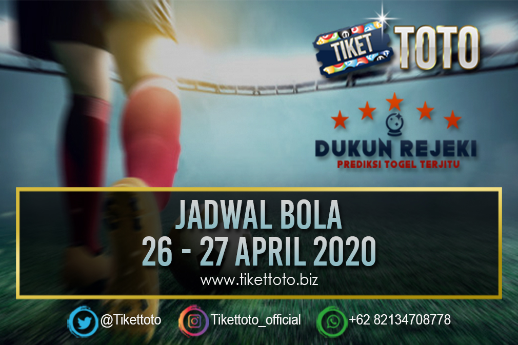 JADWAL PERTANDINGAN BOLA 26 – 27 APRIL 2020