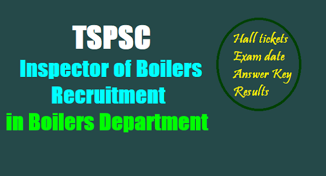 TSPSC Inspector of Boilers Recruitment 2017 in Boilers Department Recruitment,Exam date,Hall tickets, Answer key,Results