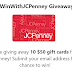 Win a $50 Gift Card For JCPenney! - 10 Winners. Limit One Entry Per Person, Ends 2/28/19 - SHORT  ENTRY PERIOD!