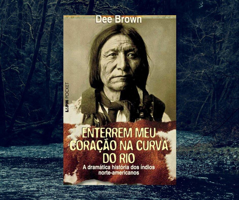Resenha: Enterrem Meu Coração na Curva do Rio, de Dee Brown