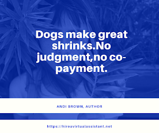 Dogs make great shrinks.No judgment,no co-payment. ANDI BROWN, AUTHOR