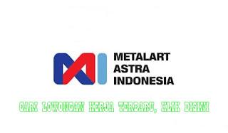 Lowongan Kerja Terbaru PT. Metalart Astra Indonesia
