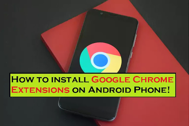 How to Install Chrome Extensions on Android Phone? | Follow Simple Steps!