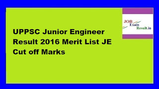 UPPSC Junior Engineer Result 2016 Merit List JE Cut off Marks