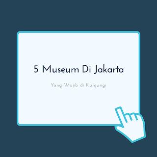 5 museum di jakarta yang wajib dikunjungi