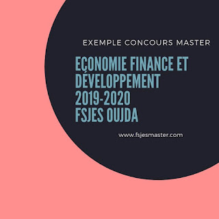 Exemple de Concours Master Economie Finance et Développement (EFD) 2019-2020 - Fsjes Oujda