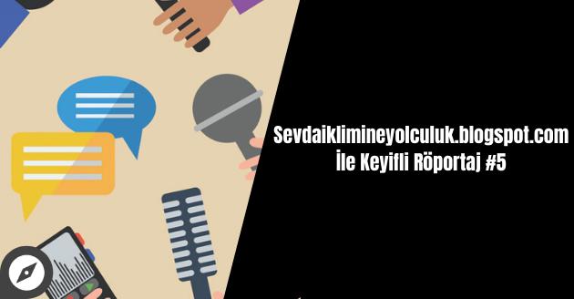 Sevdaiklimineyolculuk.blogspot.com İle Keyifli Röportaj #5
