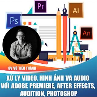 Khóa học trọn đời- Xử lý video, hình ảnh và audio với Adobe Premiere, After Effects, Audition, Photoshop nhuần nhuyễn cùng Giảng viên Vũ Tiến Thành ebook PDF-EPUB-AWZ3-PRC-MOBI