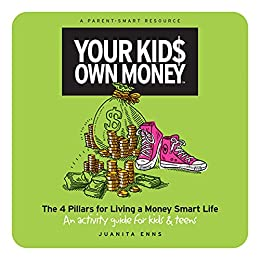 Your Kids Own Money: The 4 Pillars for Living a Money Smart Life book promotion sites Juanita Enns