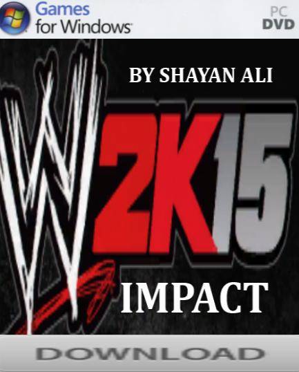 WWE IMPACT MODS: WWE IMPACT 2K15 BY SHAYAN ALI