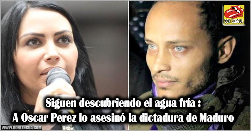 Siguen descubriendo el agua fría : A Oscar Perez lo asesinó la dictadura de Maduro