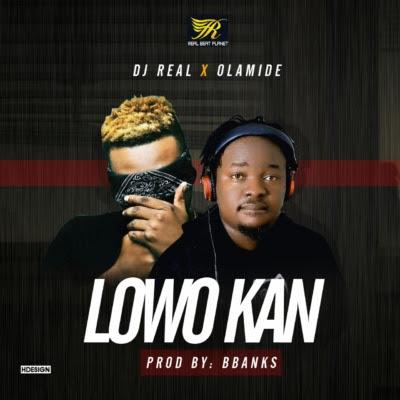 Download  DJ Real ft Olamide – Lowo Kan