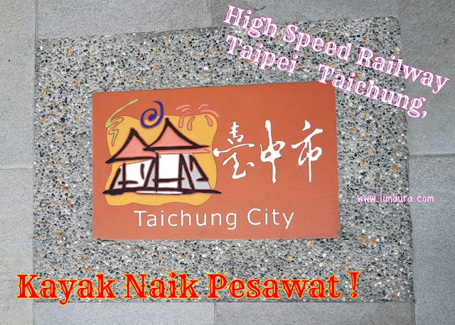 High Speed Railway Taipei - Taichung, Kayak Naik Pesawat !