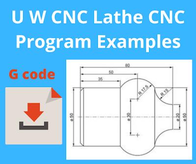 [CNC programming] U W CNC LATHE CNC PROGRAM EXAMPLES