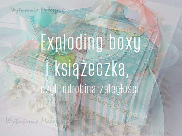 Exploding boxy i książeczka, czyli odrobina zaległości