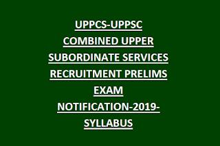 UPPCS-UPPSC COMBINED UPPER SUBORDINATE SERVICES RECRUITMENT PRELIMS EXAM NOTIFICATION-2019-SYLLABUS
