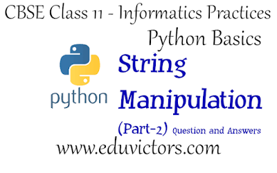 CBSE Class 11 - Informatics Practices - Python - String Manipulation (Part-2) - Question and Answers(#class11Python)(#eduvictors)