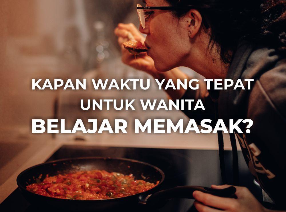 Alasan wanita harus bisa memasak kapan waktunya wanita mulai belajar memasak