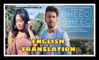 Bheegi Bheegi Lyrics | meaning | in english - Neha Kakkar, Tony Kakkar