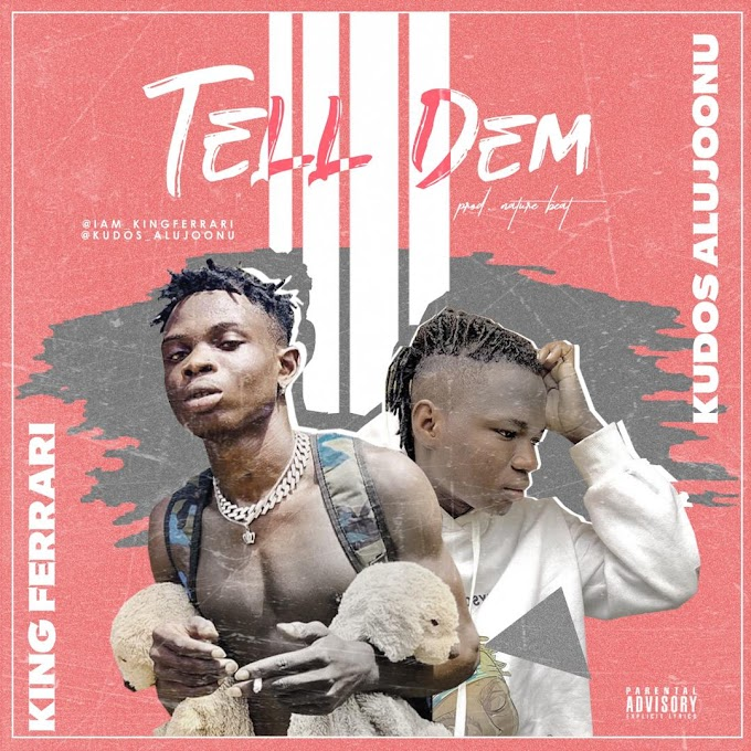 King Ferrari ft Kudos Alujoonu - Tell Dem