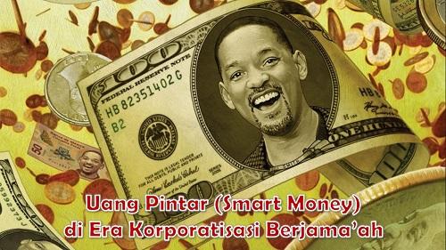 Uang Pintar (smart money) Vs uang bodoh di Era Korporatisasi Berjama'ah
