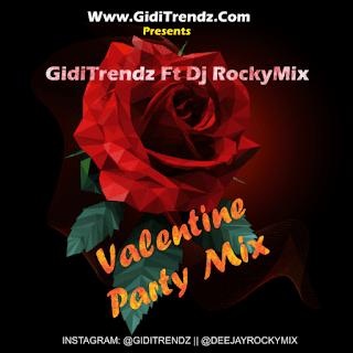 MIXTAPE: GidiTrendz Ft Dj RockyMix – Valentine Party Mix