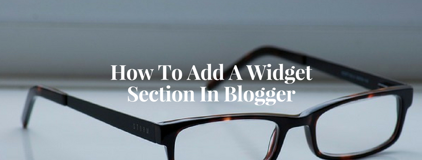 How To Add A Widget Section In Blogger